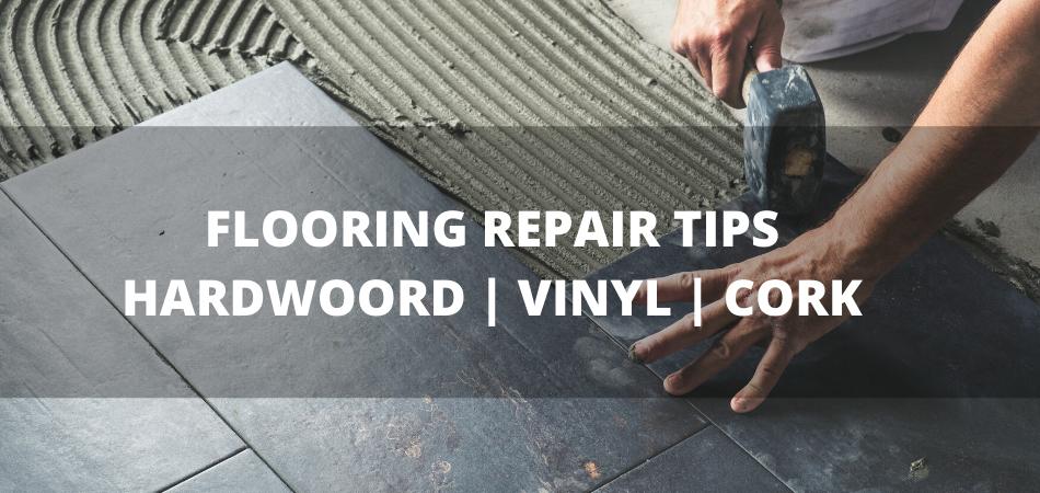 FLOORING REPAIR TIPS HARDWOORD _ VINYL _ CORK